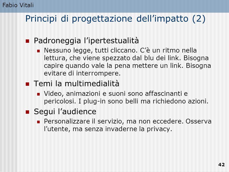 Fabio Vitali 42 Principi di progettazione dell'impatto (2) Padroneggia l'ipertestualità Nessuno legge, tutti cliccano. C'è un ritmo nella lettura, che