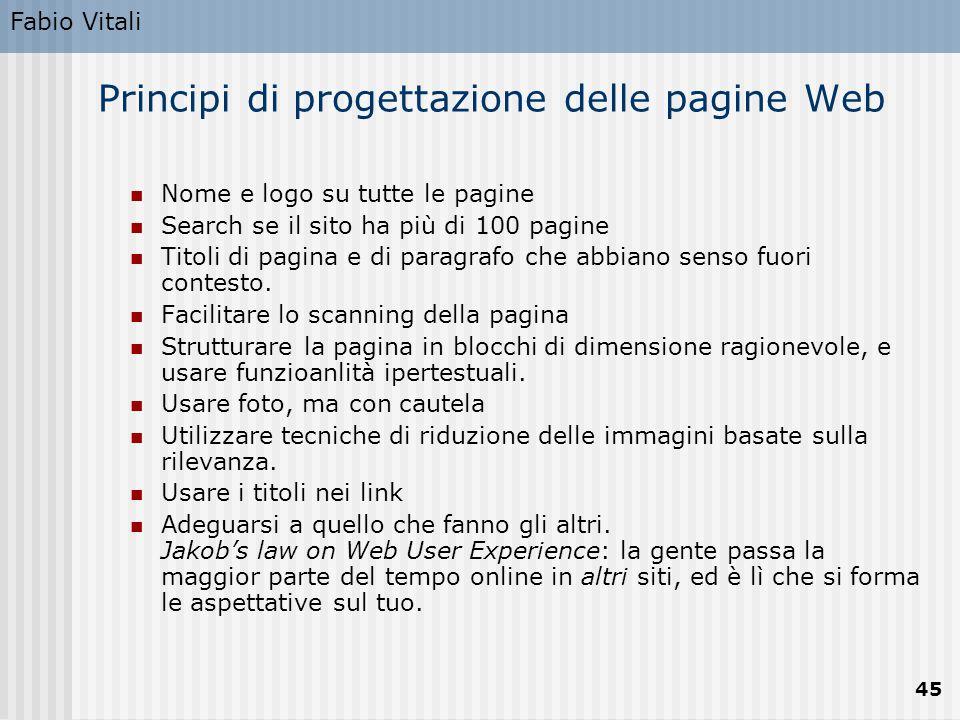 Fabio Vitali 45 Principi di progettazione delle pagine Web Nome e logo su tutte le pagine Search se il sito ha più di 100 pagine Titoli di pagina e di