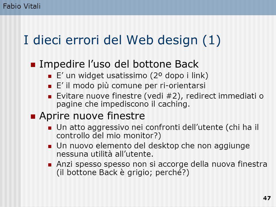 Fabio Vitali 47 I dieci errori del Web design (1) Impedire l'uso del bottone Back E' un widget usatissimo (2º dopo i link) E' il modo più comune per r