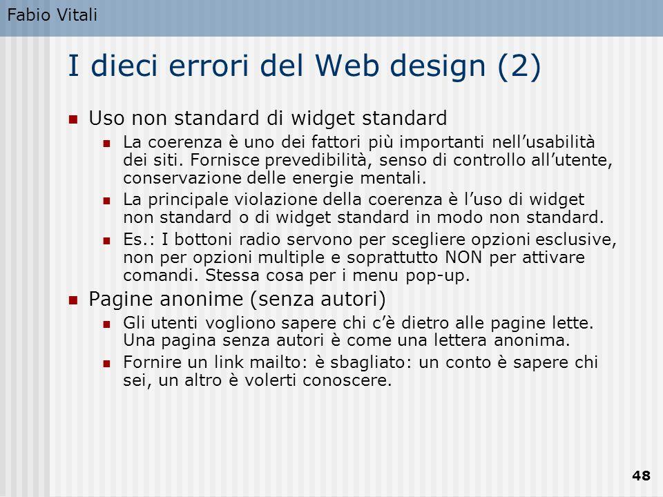 Fabio Vitali 48 I dieci errori del Web design (2) Uso non standard di widget standard La coerenza è uno dei fattori più importanti nell'usabilità dei