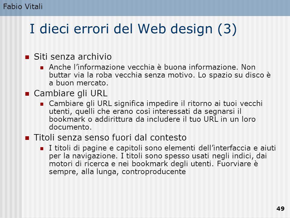 Fabio Vitali 49 I dieci errori del Web design (3) Siti senza archivio Anche l'informazione vecchia è buona informazione. Non buttar via la roba vecchi
