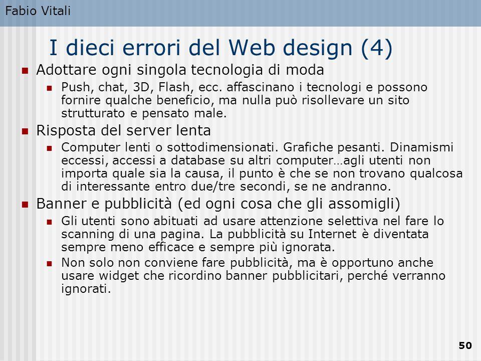 Fabio Vitali 50 I dieci errori del Web design (4) Adottare ogni singola tecnologia di moda Push, chat, 3D, Flash, ecc. affascinano i tecnologi e posso