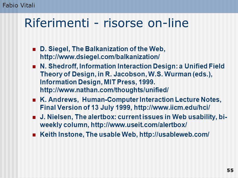 Fabio Vitali 55 Riferimenti - risorse on-line D. Siegel, The Balkanization of the Web, http://www.dsiegel.com/balkanization/ N. Shedroff, Information