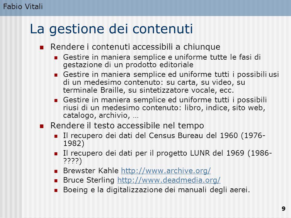 Fabio Vitali 9 La gestione dei contenuti Rendere i contenuti accessibili a chiunque Gestire in maniera semplice e uniforme tutte le fasi di gestazione
