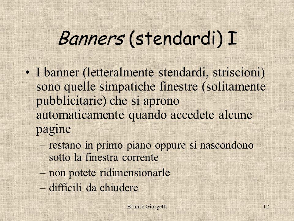 Bruni e Giorgetti12 Banners (stendardi) I I banner (letteralmente stendardi, striscioni) sono quelle simpatiche finestre (solitamente pubblicitarie) c