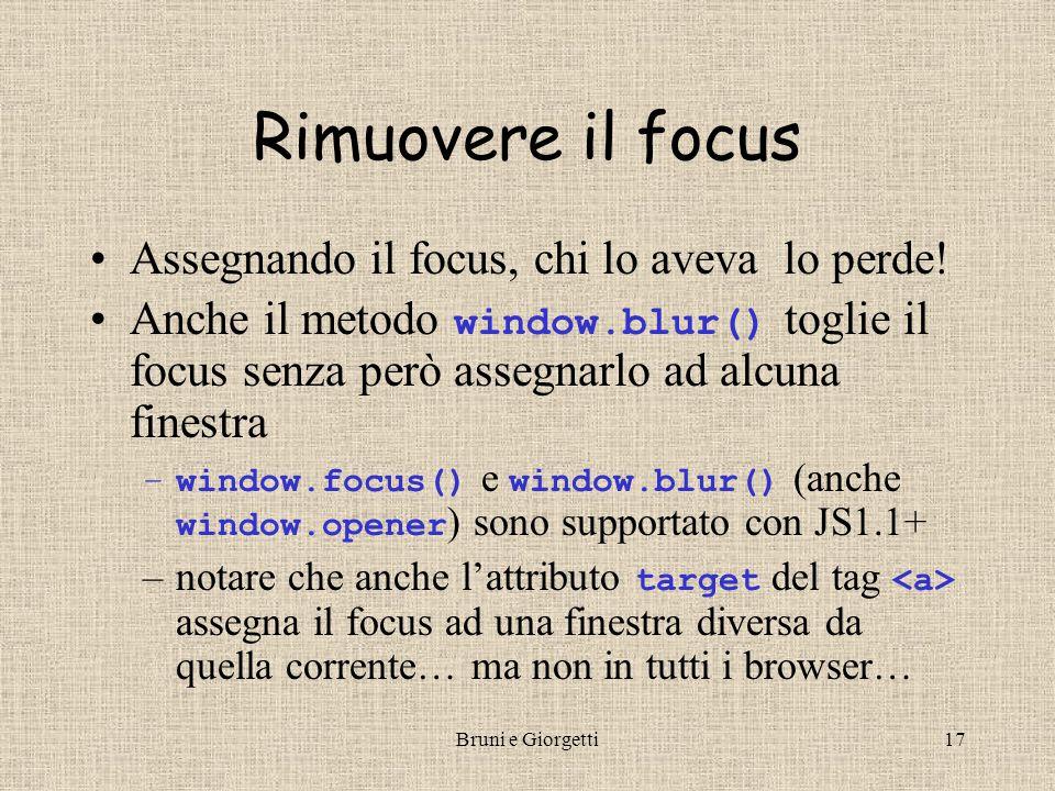Bruni e Giorgetti17 Rimuovere il focus Assegnando il focus, chi lo aveva lo perde! Anche il metodo window.blur() toglie il focus senza però assegnarlo