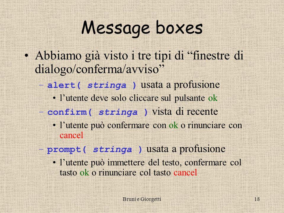 """Bruni e Giorgetti18 Message boxes Abbiamo già visto i tre tipi di """"finestre di dialogo/conferma/avviso"""" –alert( stringa ) usata a profusione l'utente"""