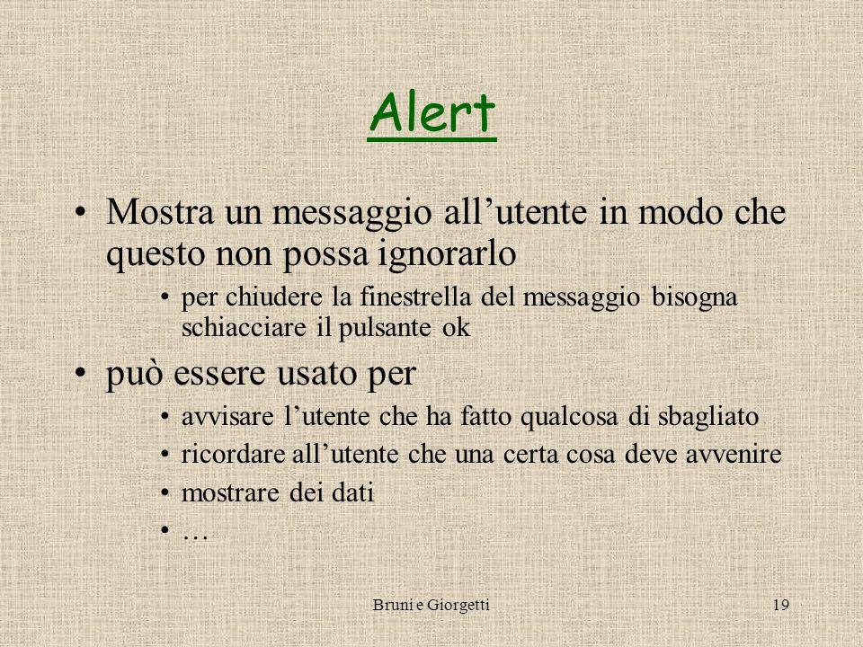 Bruni e Giorgetti19 Alert Mostra un messaggio all'utente in modo che questo non possa ignorarlo per chiudere la finestrella del messaggio bisogna schi