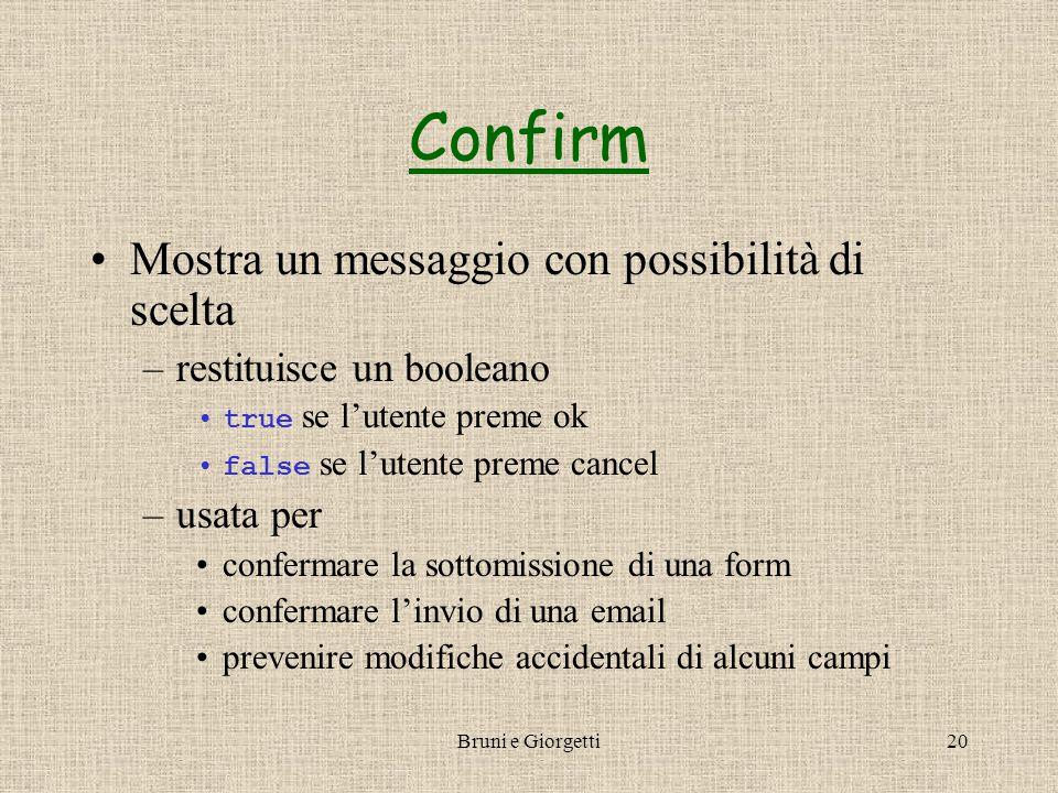Bruni e Giorgetti20 Confirm Mostra un messaggio con possibilità di scelta –restituisce un booleano true se l'utente preme ok false se l'utente preme c