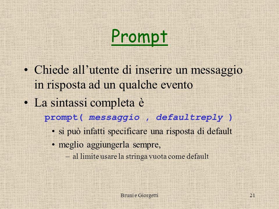 Bruni e Giorgetti21 Prompt Chiede all'utente di inserire un messaggio in risposta ad un qualche evento La sintassi completa è prompt( messaggio, defau