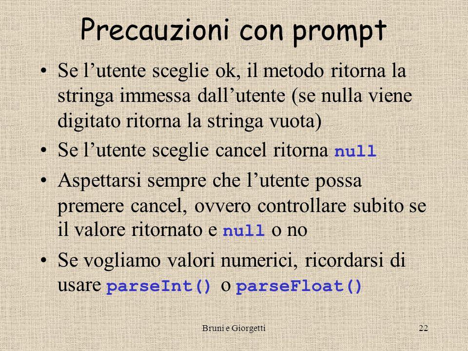 Bruni e Giorgetti22 Precauzioni con prompt Se l'utente sceglie ok, il metodo ritorna la stringa immessa dall'utente (se nulla viene digitato ritorna l