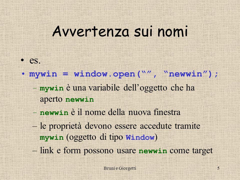 """Bruni e Giorgetti5 Avvertenza sui nomi es. mywin = window.open("""""""", """"newwin""""); –mywin è una variabile dell'oggetto che ha aperto newwin –newwin è il no"""