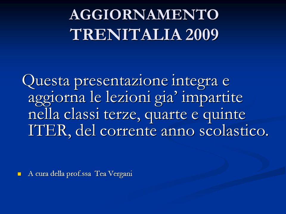 AGGIORNAMENTO TRENITALIA 2009 Questa presentazione integra e aggiorna le lezioni gia' impartite nella classi terze, quarte e quinte ITER, del corrente anno scolastico.
