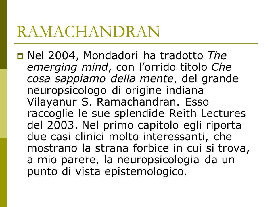 RAMACHANDRAN  Nel 2004, Mondadori ha tradotto The emerging mind, con l'orrido titolo Che cosa sappiamo della mente, del grande neuropsicologo di orig