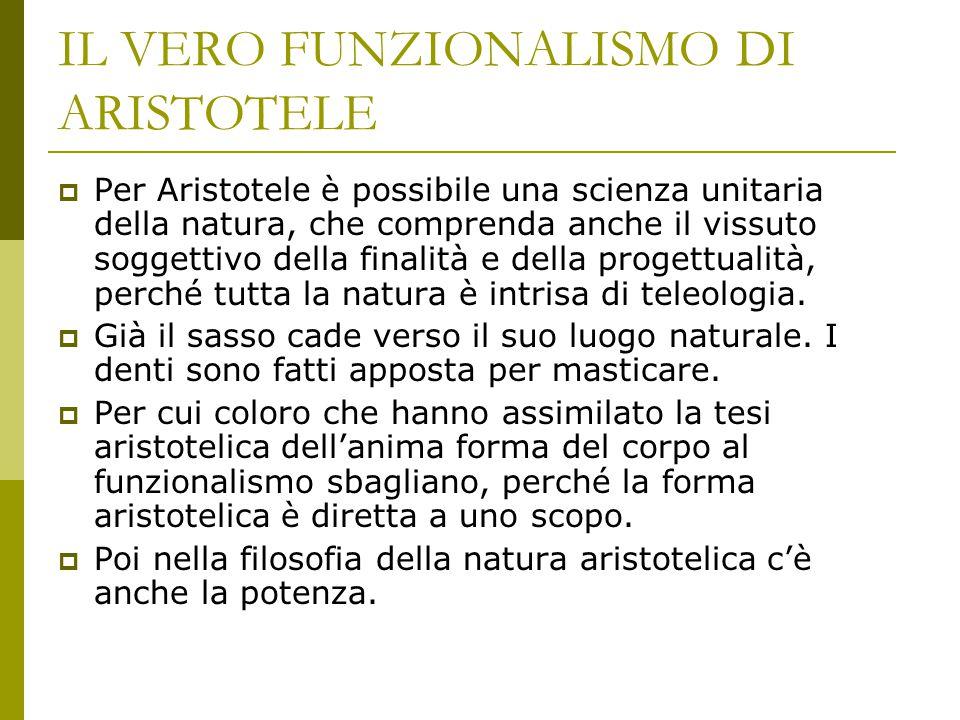IL VERO FUNZIONALISMO DI ARISTOTELE  Per Aristotele è possibile una scienza unitaria della natura, che comprenda anche il vissuto soggettivo della fi