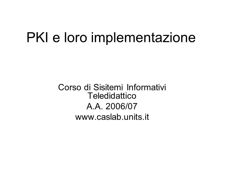 PKI e loro implementazione Corso di Sisitemi Informativi Teledidattico A.A.