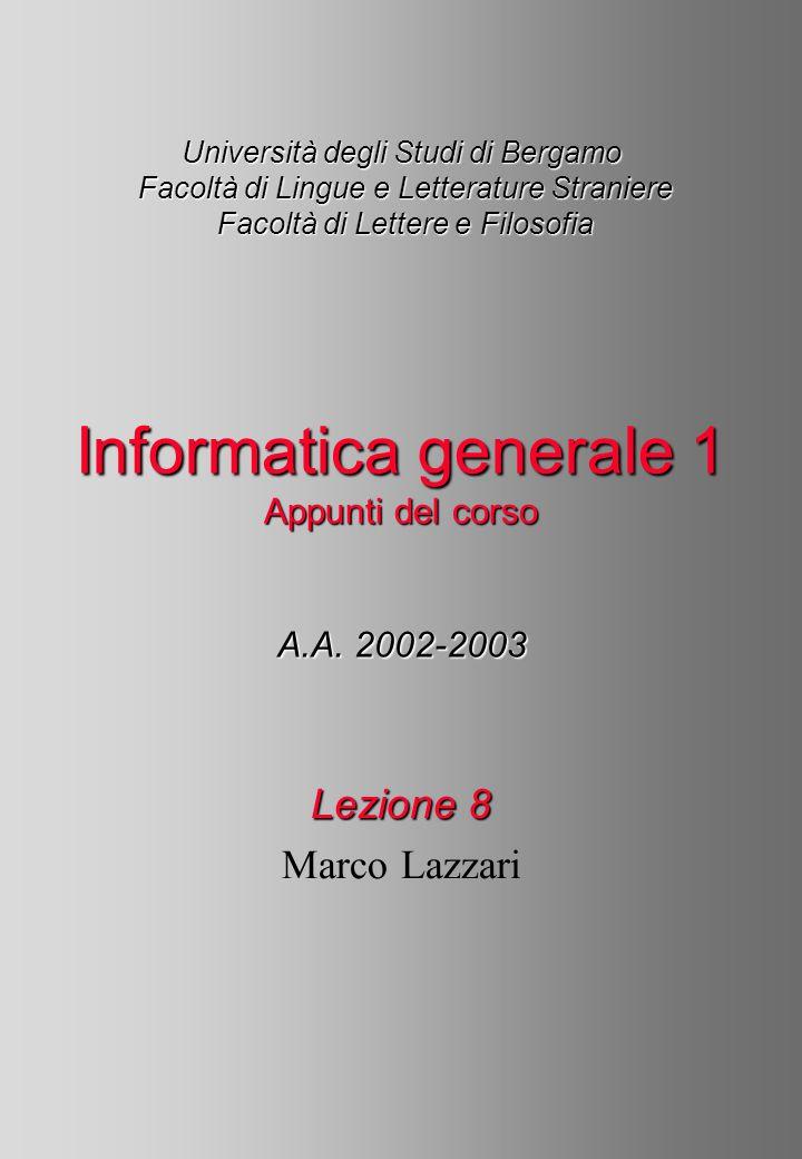 Università degli Studi di Bergamo Facoltà di Lingue e Letterature Straniere Facoltà di Lettere e Filosofia A.A. 2002-2003 Informatica generale 1 Appun