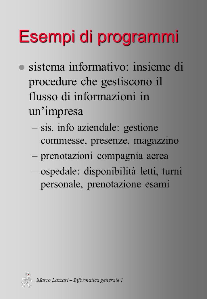Marco Lazzari – Informatica generale 1 Esempi di programmi l sistema informativo: insieme di procedure che gestiscono il flusso di informazioni in un'