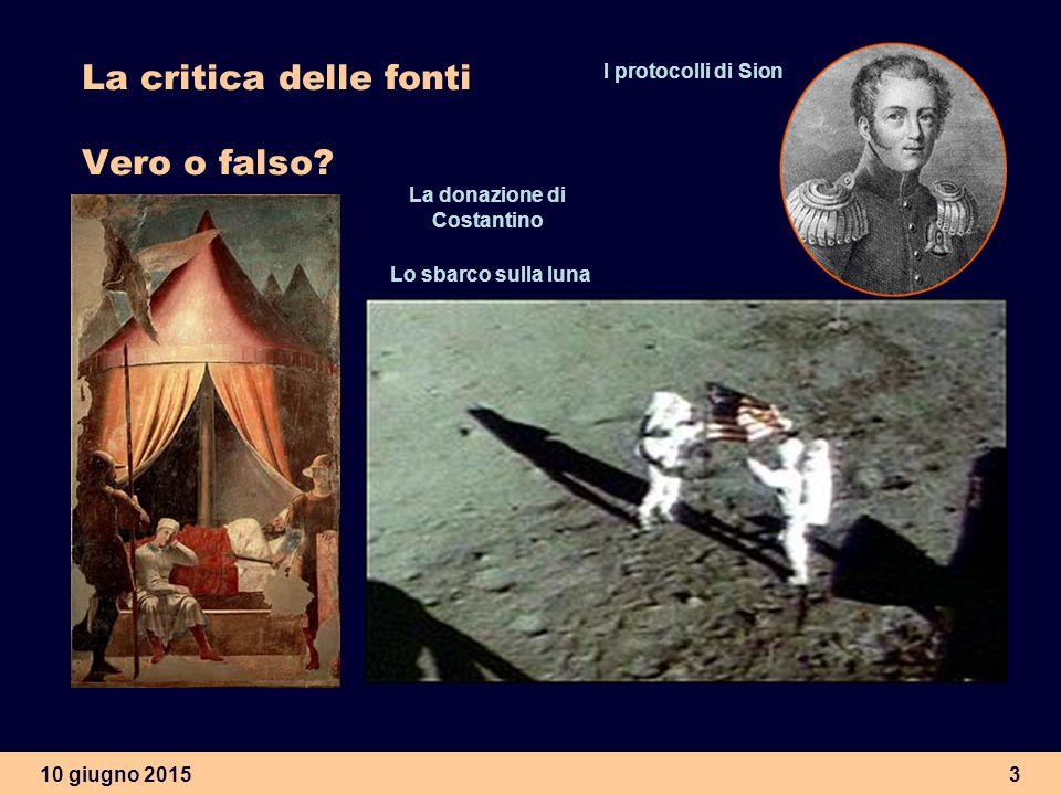 10 giugno 20153 La critica delle fonti Vero o falso.