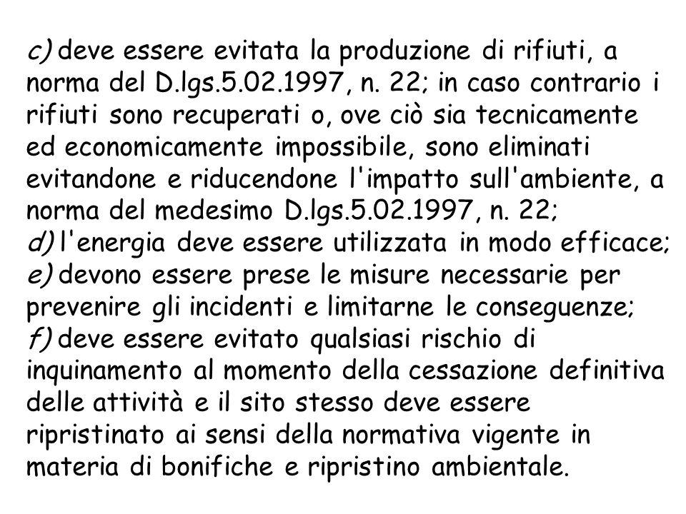 c) deve essere evitata la produzione di rifiuti, a norma del D.lgs.5.02.1997, n.