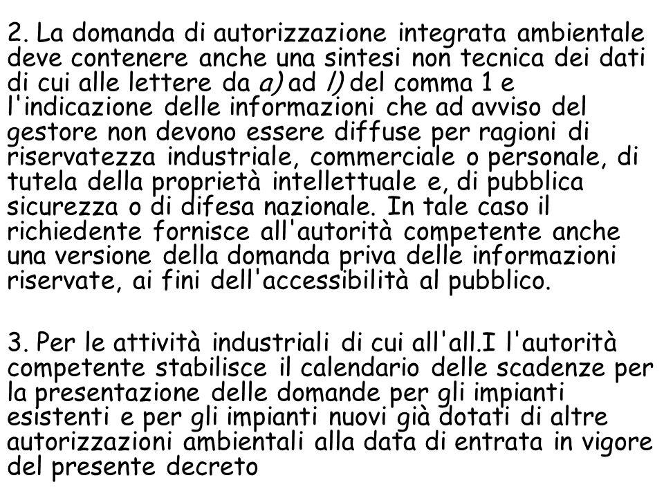 2. La domanda di autorizzazione integrata ambientale deve contenere anche una sintesi non tecnica dei dati di cui alle lettere da a) ad l) del comma 1
