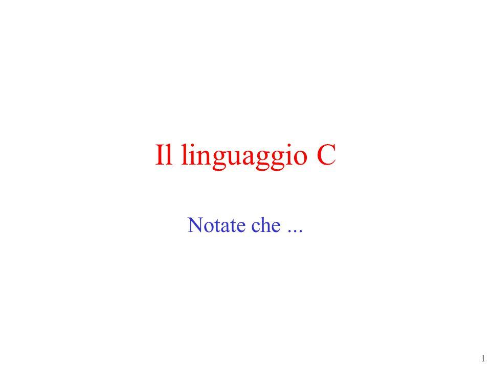 1 Il linguaggio C Notate che...
