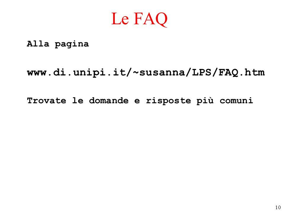 10 Le FAQ Alla pagina www.di.unipi.it/~susanna/LPS/FAQ.htm Trovate le domande e risposte più comuni