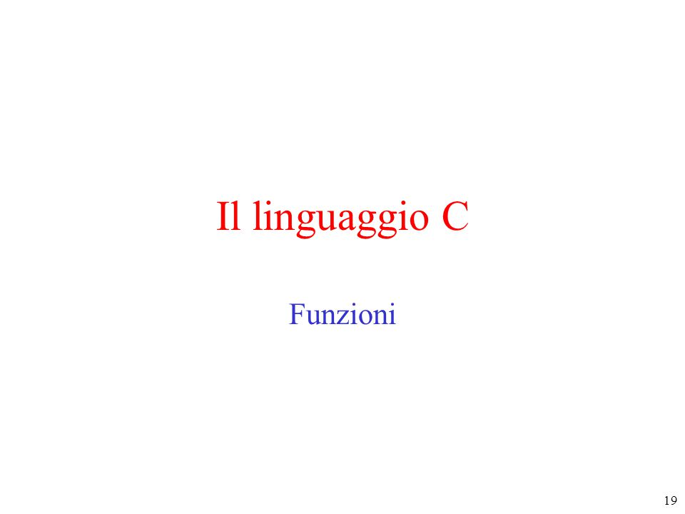 19 Il linguaggio C Funzioni
