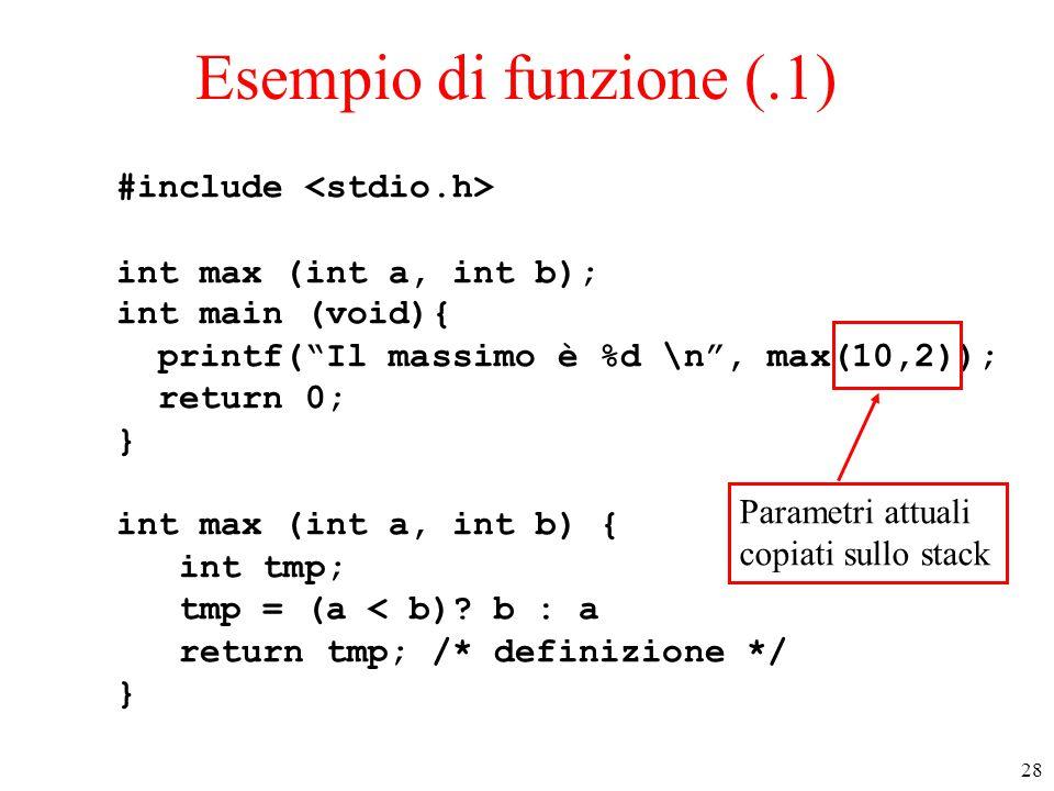 "28 Esempio di funzione (.1) #include int max (int a, int b); int main (void){ printf(""Il massimo è %d \n"", max(10,2)); return 0; } int max (int a, int"