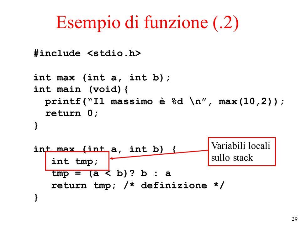 "29 Esempio di funzione (.2) #include int max (int a, int b); int main (void){ printf(""Il massimo è %d \n"", max(10,2)); return 0; } int max (int a, int"