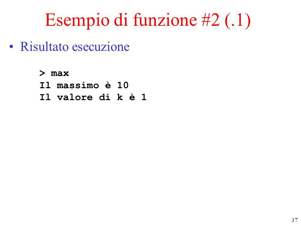 37 > max Il massimo è 10 Il valore di k è 1 Esempio di funzione #2 (.1) Risultato esecuzione
