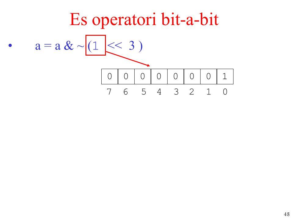 48 Es operatori bit-a-bit a = a & ~ ( 1 << 3 ) 00000001 05432167