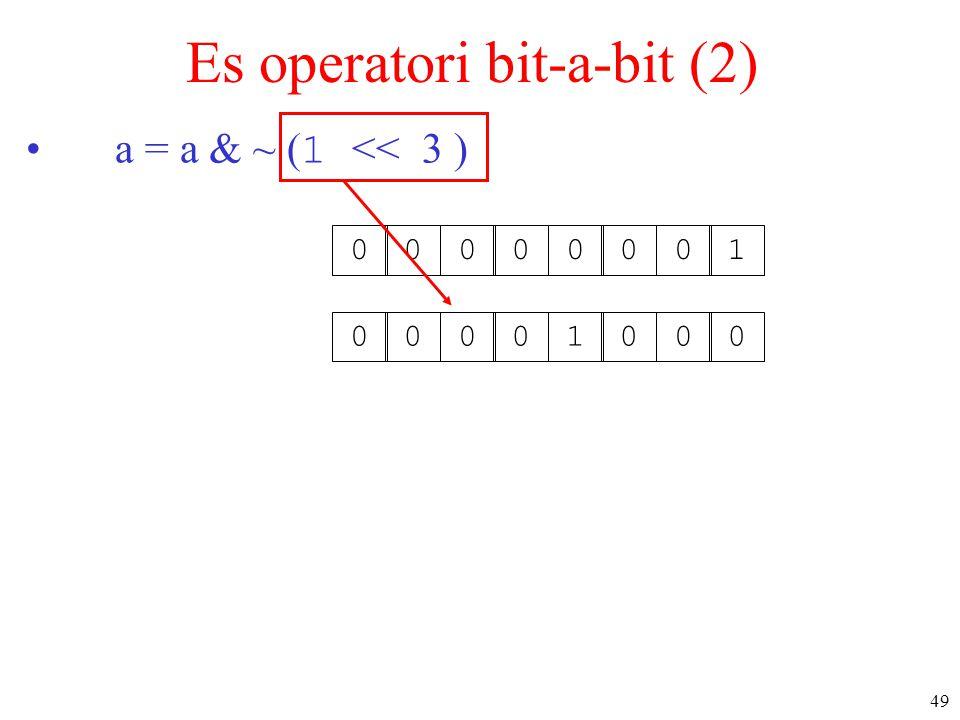 49 Es operatori bit-a-bit (2) a = a & ~ ( 1 << 3 ) 0000000100001000