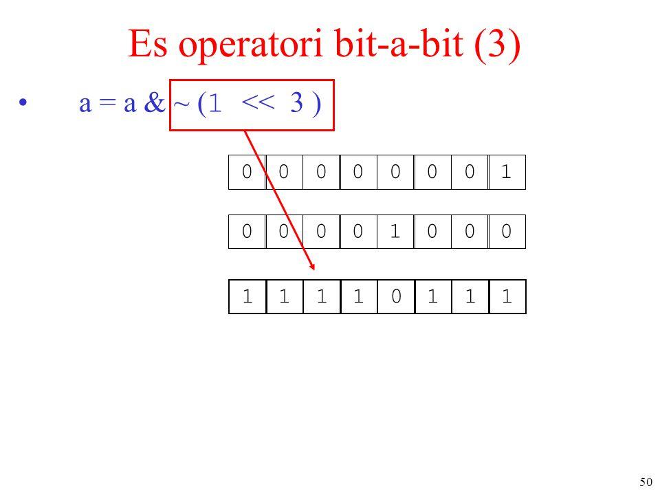 50 Es operatori bit-a-bit (3) a = a & ~ ( 1 << 3 ) 0000000100001000 11110111