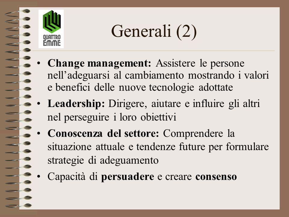 Generali (2) Change management: Assistere le persone nell'adeguarsi al cambiamento mostrando i valori e benefici delle nuove tecnologie adottate Leade