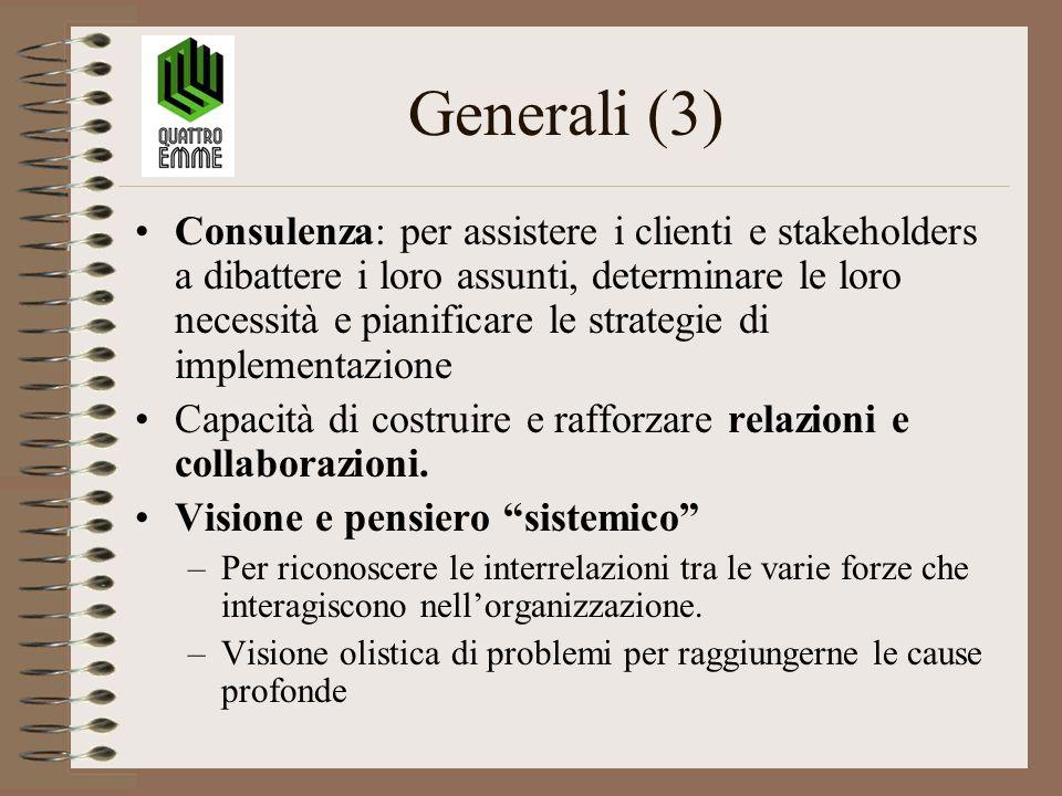 Generali (3) Consulenza: per assistere i clienti e stakeholders a dibattere i loro assunti, determinare le loro necessità e pianificare le strategie di implementazione Capacità di costruire e rafforzare relazioni e collaborazioni.