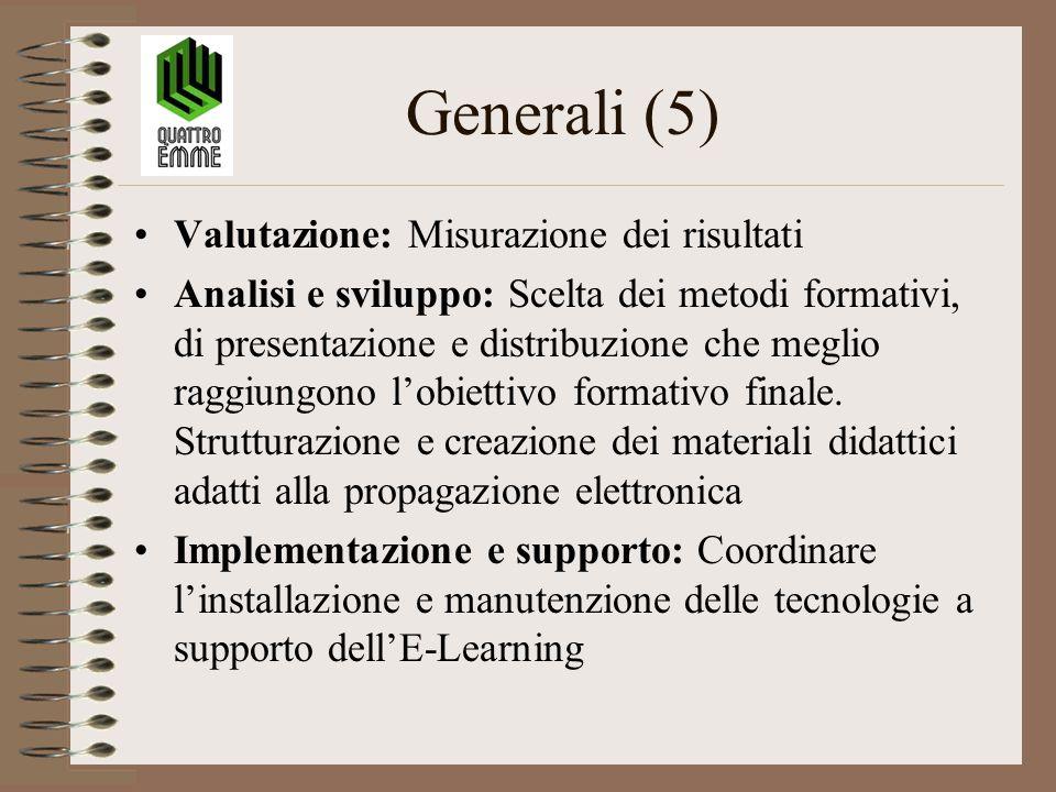 Generali (5) Valutazione: Misurazione dei risultati Analisi e sviluppo: Scelta dei metodi formativi, di presentazione e distribuzione che meglio raggiungono l'obiettivo formativo finale.