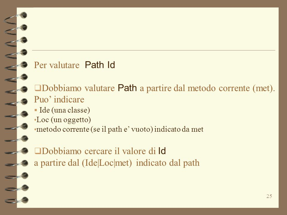 25 Per valutare Path Id  Dobbiamo valutare Path a partire dal metodo corrente (met).