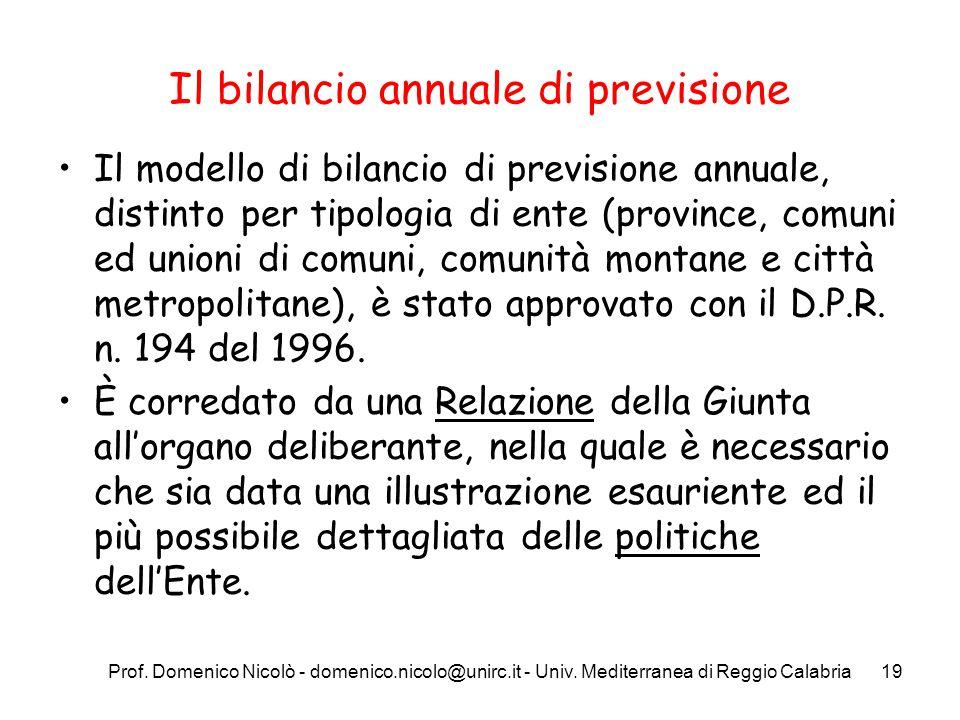 Prof. Domenico Nicolò - domenico.nicolo@unirc.it - Univ. Mediterranea di Reggio Calabria19 Il bilancio annuale di previsione Il modello di bilancio di