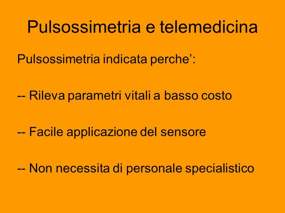 Pulsossimetria e telemedicina Pulsossimetria indicata perche': -- Rileva parametri vitali a basso costo -- Facile applicazione del sensore -- Non necessita di personale specialistico