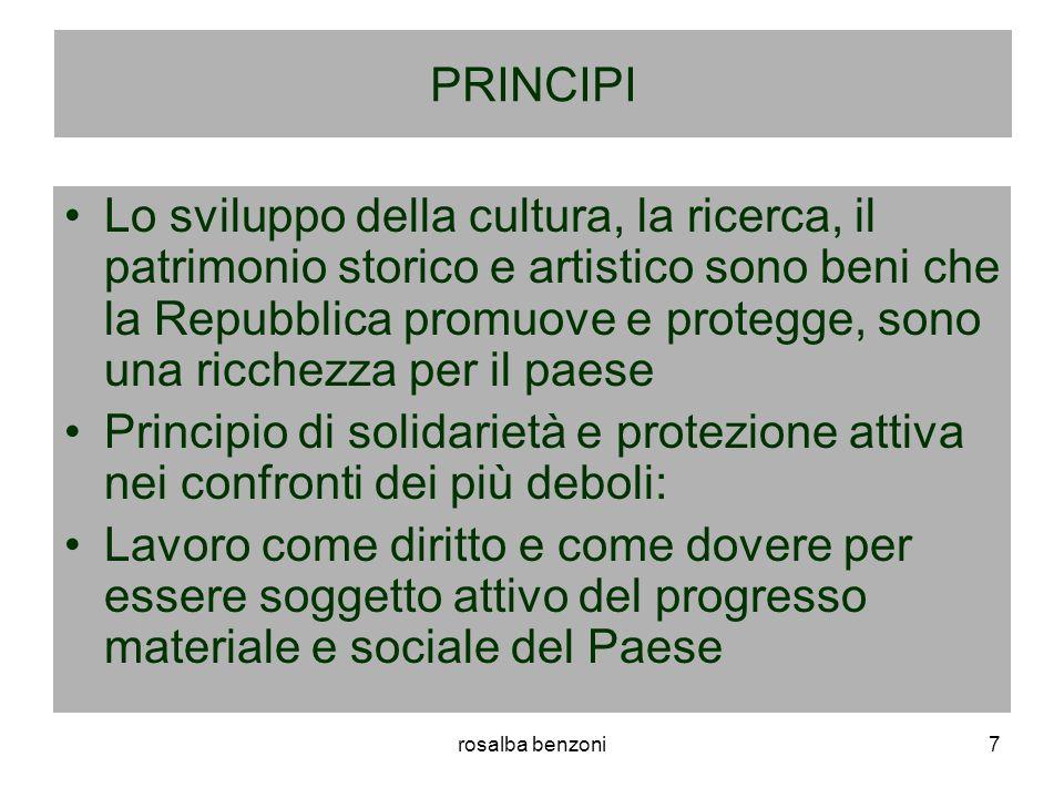 rosalba benzoni7 PRINCIPI Lo sviluppo della cultura, la ricerca, il patrimonio storico e artistico sono beni che la Repubblica promuove e protegge, so