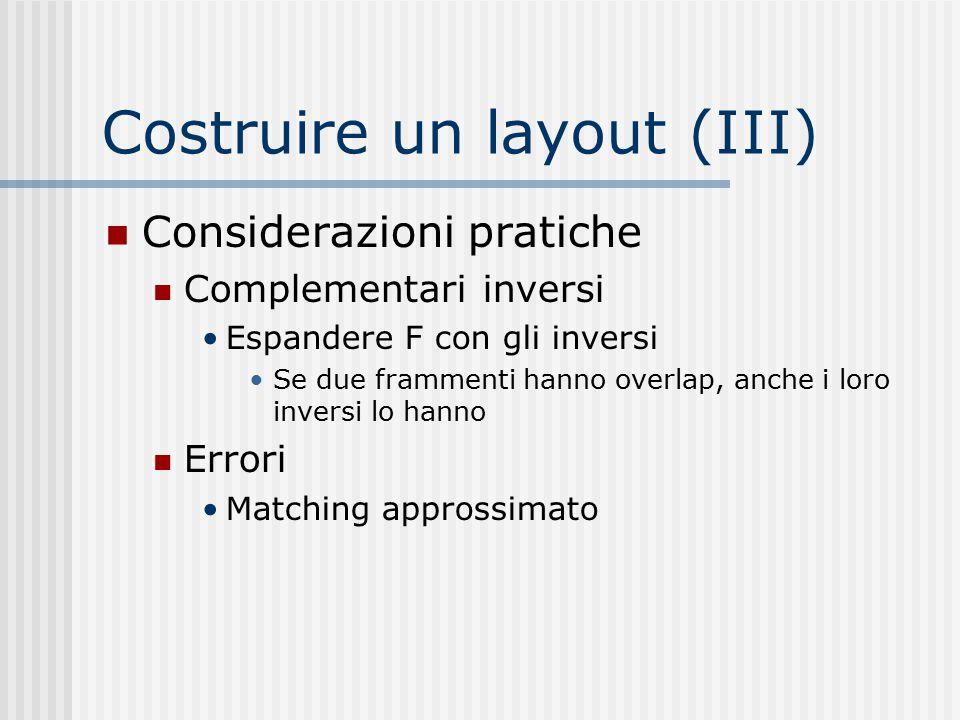 Costruire un layout (III) Considerazioni pratiche Complementari inversi Espandere F con gli inversi Se due frammenti hanno overlap, anche i loro inver