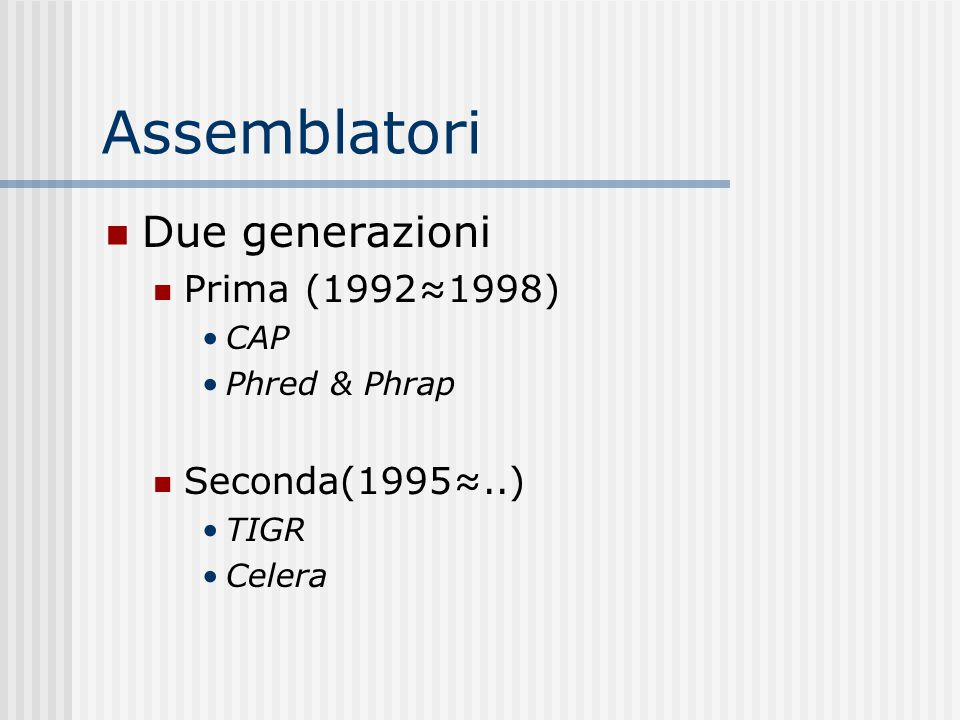 Assemblatori Due generazioni Prima (1992≈1998) CAP Phred & Phrap Seconda(1995≈..) TIGR Celera