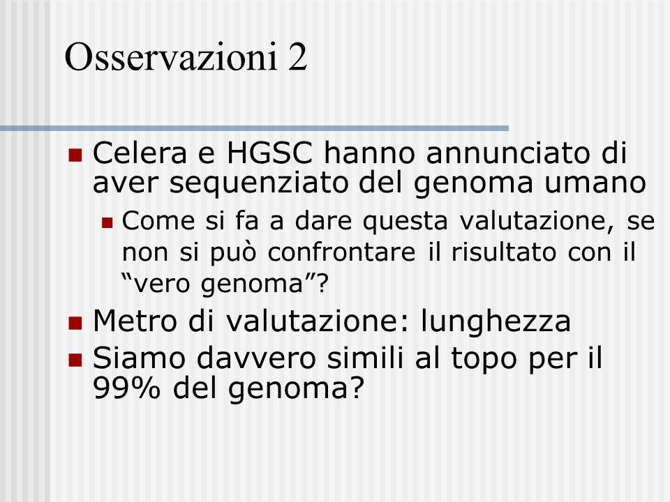 Osservazioni 2 Celera e HGSC hanno annunciato di aver sequenziato del genoma umano Come si fa a dare questa valutazione, se non si può confrontare il