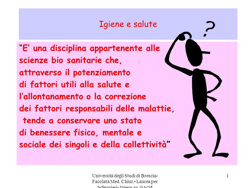 """Università degli Studi di Brescia- Facolatà Med. Chiur.- Laurea per Infermieri- Igiene aa.'04-'05 1 Igiene e salute """"E' una disciplina appartenente al"""