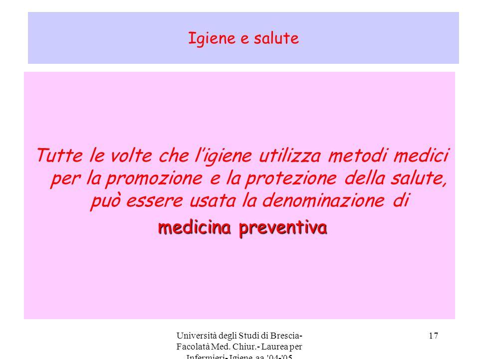 Università degli Studi di Brescia- Facolatà Med. Chiur.- Laurea per Infermieri- Igiene aa.'04-'05 17 Igiene e salute Tutte le volte che l'igiene utili
