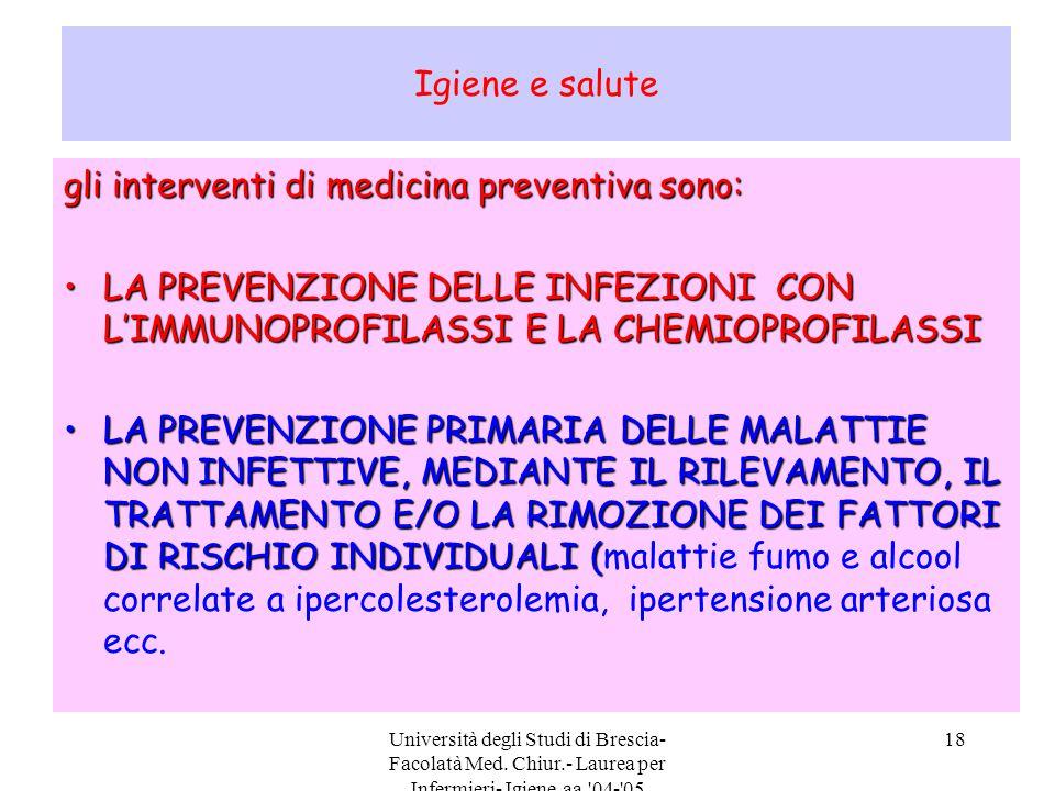 Università degli Studi di Brescia- Facolatà Med. Chiur.- Laurea per Infermieri- Igiene aa.'04-'05 18 Igiene e salute gli interventi di medicina preven