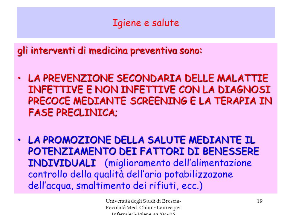 Università degli Studi di Brescia- Facolatà Med. Chiur.- Laurea per Infermieri- Igiene aa.'04-'05 19 Igiene e salute gli interventi di medicina preven