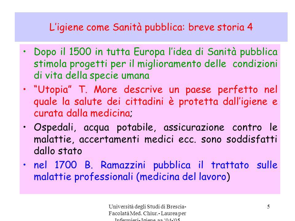 Università degli Studi di Brescia- Facolatà Med. Chiur.- Laurea per Infermieri- Igiene aa.'04-'05 5 L'igiene come Sanità pubblica: breve storia 4 Dopo