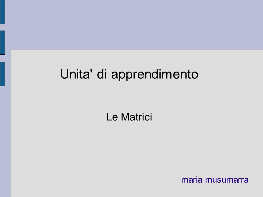 Proposta 1 di lavoro di gruppo ogni studente propone un esempio di un contesto in cui e necessario rappresentare i dati in una matrice e delle operazioni opportune sui dati, producendo: una dichiarazione di matrice un esempio con i dati elenco operazioni per manipolare i dati della matrice (es.